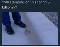 I'd curb stomp that son of a bitch for a 2 dollar meal from McDonald's gtfo @shitheadsteve_: Y'all stepping on this for $1.5  billion I'd curb stomp that son of a bitch for a 2 dollar meal from McDonald's gtfo @shitheadsteve_