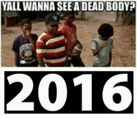 (GC): YALL WANNA SEE A DEAD BODY?  2016 (GC)