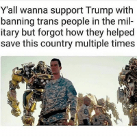 America, Funny, and Instagram: Y'all wanna support Trump with  banning trans people in the mil-  itary but forgot how they helped  save this country multiple times 😂🤣💀 🔴www.TooSavageForDemocrats.com🔴 JOINT INSTAGRAM: @rightwingsavages DonaldTrump Trump 2A MakeAmericaGreatAgain Conservative Republican Liberal Democrat Ccw247 MAGA Politics LiberalLogic Savage TooSavageForDemocrats Instagram Merica America PresidentTrump Funny True SecondAmendment