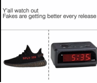 Memes, 🤖, and Get Better: Yall watch out  Fakes are getting better every release  SPLY-350 I finally peeped the strange things about the johnsons last night and that shit was crazy💀 I was weak the whole time though