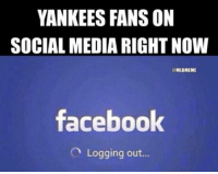 Yankees fans be like...: YANKEES FANS ON  SOCIAL MEDIA RIGHT NOW  MIBMEME  facebook  O Logging out... Yankees fans be like...