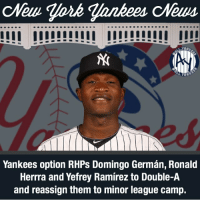 Yanks option Germán, Herrrera and Ramírez to Double-A Yankees DomingoGerman RonaldHerrera YefreyRamirez allyankees0313: Yankees option RHPs Domingo German, Ronald  Herrra and Yefrey Ramirez to Double-A  and reassign them to minor league camp. Yanks option Germán, Herrrera and Ramírez to Double-A Yankees DomingoGerman RonaldHerrera YefreyRamirez allyankees0313