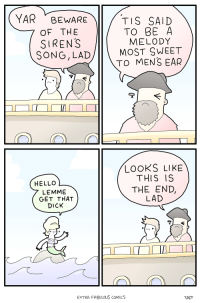 """Hello, Omg, and Tumblr: YAR BEWARE  7 OF THE  TIS SAID  TO BE A  MELODY  MOST SWEET  TO MENS EAR  SIRENS  SONG, LAD  シー  LOOKS LIKE  THIS IS  THE END,  LAD  HELLO  LEMME  GET THAT  DICK  EXTRA FABULOUS COMICS  2AS <p><a href=""""https://omg-images.tumblr.com/post/161015738782/sirens-song"""" class=""""tumblr_blog"""">omg-images</a>:</p>  <blockquote><p>siren's song</p></blockquote>"""