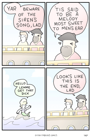 Hello, Omg, and Tumblr: YAR BEWARE  7 OF THE  TIS SAID  TO BE A  MELODY  MOST SWEET  TO MENS EAR  SIRENS  SONG, LAD  シー  LOOKS LIKE  THIS IS  THE END,  LAD  HELLO  LEMME  GET THAT  DICK  EXTRA FABULOUS COMICS  2AS omg-images:  siren's song