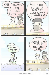 Hello, Memes, and Dick: YAR . BEWARE\II/TIS SAID  OF THE  SIRENS  SONG, LAD  TO BE A  MELODY  MOST SWEET  TO MENS EAR  LOOKS LIKE  THIS IS  HELLO  LEMME  GET THAT  DICK  THE END,  LAD  EXTRA FABULOUS COMICS  2A45
