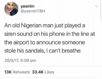 Funny, Love, and Phone: yasmin  @yasminTBH  An old Nigerian man just played a  siren sound on his phone in the line at  the airport to announce someone  stole his sandals, I can't breathe  28/9/17, 6:09 pm  13K Retweets 33.4K Likes I love that song @diplo
