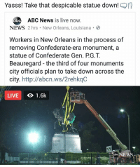 **HAPPENING NOW** Take that sh*t down! 👊🏾💥✊🏽 - For LIVE coverage go to our Facebook Page. 👍🏽 dismantlewhitesupremacy smashwhitesupremacy racism institutionalizedracism massincarceration civilrights humanrights: Yasss! Take that despicable statue down!  abc  ABC News is live now.  NEWS 2 hrs New Orleans, Louisiana B  Workers in New Orleans in the process of  removing Confederate-era monument, a  statue of Confederate Gen. PG.T  Beauregard -the third of four monuments  city officials plan to take down across the  city.  http:llabcn.ws/2rehkqC  LIVE  1.6k  abc NEW **HAPPENING NOW** Take that sh*t down! 👊🏾💥✊🏽 - For LIVE coverage go to our Facebook Page. 👍🏽 dismantlewhitesupremacy smashwhitesupremacy racism institutionalizedracism massincarceration civilrights humanrights