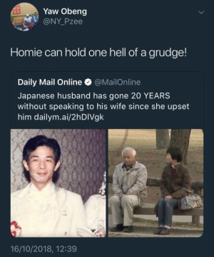 He has been in his feelings for a minute! by KingPZe MORE MEMES: Yaw Obeng  @NY Pzee  Homie can hold one hell of a grudge  Daily Mail Online * @MailOnline  Japanese husband has gone 20 YEARS  without speaking to his wife since she upset  him dailym.ai/2hDIVgk  16/10/2018, 12:39 He has been in his feelings for a minute! by KingPZe MORE MEMES