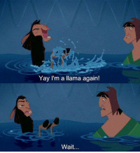 The Emperor's New Groove: Yay I'm a llama again!  Wait... The Emperor's New Groove