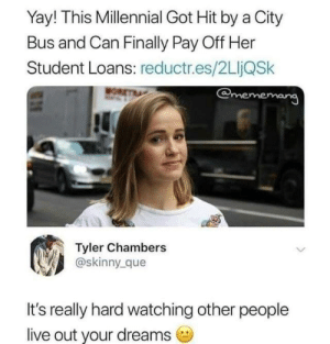Dank, Skinny, and Live: Yay! This Millennial Got Hit by a City  Bus and Can Finally Pay Off Her  Student Loans: reductr.es/2LijQSk  Tyler Chambers  @skinny_que  It's really hard watching other people  live out your dreams