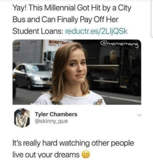 awesomesthesia:  shes got no more student loans: Yay! This Millennial Got Hit by a City  Bus and Can Finally Pay Off Her  Student Loans: reductr.es/2LljQSk  @mememang  WOR  Tyler Chambers  @skinny que  It's really hard watching other people  live out your dreams awesomesthesia:  shes got no more student loans