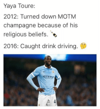 Driving, Memes, and Champagne: Yaya Toure:  2012: Turned down MOTM  champagne because of his  religious beliefs.  2016: Caught drink driving.  ETIHAD