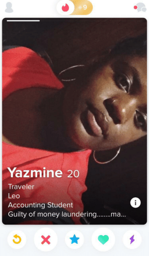 "Money, Accounting, and Leo: Yazmine  Traveler  Leo  i  Accounting Student  Guilty of money laundering..  m... ""Guys will think I'm so quirky if I admit I'm an accountant that does money laundering in my bio"""