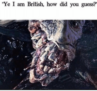 "Funny, Guess, and British: ""Ye I am British, how did you guess?"" Why do British niggas have the most fucked up teeth"
