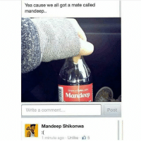 Good morning: Yea cause we all got a mate called  mandeep..  Share a Coke, with  Write a comment...  Post  Mandeep Shikonwa  1 minute ago . Unlike、  5 Good morning