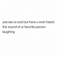 Sex, Cool, and Her: yea sex is cool but have u ever heard  the sound of ur favorite person  laughing @_________sext____________ follow her before she dies ...