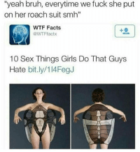 """Memes, Smh, and Suits: """"yeah bruh, everytime we fuck she put  on her roach suit smh""""  wTF Facts  @WTFfactx  10 Sex Things Girls Do That Guys  Hate bit.ly/1 l4FegJ down with the roach daddy"""