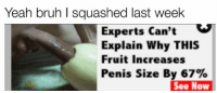 She was bad y'all I swear: Yeah bruh l squashed last week  Experts can't  Explain why THIS  Fruit increases  Penis Size By 67%  See Now She was bad y'all I swear