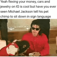 Af, Cars, and Memes: Yeah flexing your money, cars and  jewelry on IG is cool but have you ever  seen Michael Jackson tell his pet  chimp to sit down in sign language 🤣Legendary AF