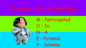 "[OC] Probably my first ""high-effort"" meme: Yeah  I have lots of money!  M-Participated  O-In  N-A  E-Pyramid  y-Scheme [OC] Probably my first ""high-effort"" meme"