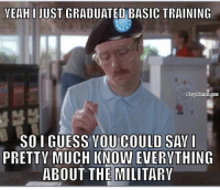 training: YEAH I JUST GRADUATED BASIC TRAINING  Navy Memes  SOI GUESS YOU COULD SAY  I  PRETTY MUCH KNOW EVERYTHING  ABOUT THE MILITARY
