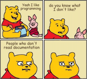It really do be like that: Yeah I like  do you know what  I don't like?  programming  People who don't  read documentation It really do be like that