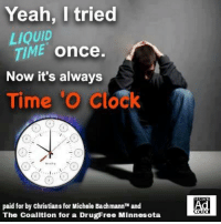 """Clock, Drugs, and Reddit: Yeah, I tried  LIQUID  TIME once  Now it's always  Time 'O Clock  paid for by christians for Michele Bachmann and  The Coalltion for a DrugFree Minnesota <p>[<a href=""""https://www.reddit.com/r/surrealmemes/comments/7yyo6g/dont_do_drugs_entities/"""">Src</a>]</p>"""