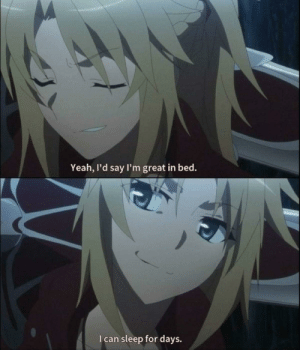 animeinreallife:  Anime_irl: Yeah, I'd say I'm great in bed.  I can sleep for days. animeinreallife:  Anime_irl