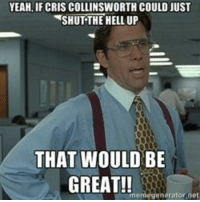 Memes, Yeah, and Hell: YEAH,IF CRIS COLLINSWORTH COULD JUST  SHUT THE HELL UP  THAT WOULD BE  GREAT!!  mem