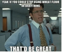 Tired of beany, cardboard tasting gluten free flour? So were we. | Smart Flour Foods: YEAH,IF YOU COULD STOP USING WHEAT FLOUR  INEVERYTHING  THAT'D BE GREAT Tired of beany, cardboard tasting gluten free flour? So were we. | Smart Flour Foods