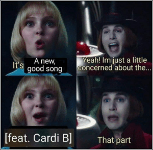 50 Of Today's Freshest Pics And Memes: Yeah! Im just a little  concerned about the...  It's A new  good song  [feat. Cardi Bl  That part 50 Of Today's Freshest Pics And Memes