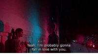 Fall, Love, and Yeah: Yeah, I'm probably gonna  fall in love with you.