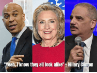 "yeah i know: Yeah,'know they all look alike"" -Hillary Ginton"