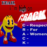 Respect, Yeah, and Pacman: YEAH  m on  c - Respect  R For  A Women <p>Thanks pacman</p>