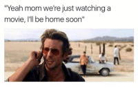 "Funny, Lol, and Low Key: ""Yeah mom we're just watching a  movie, I'll be home soon"" Lol turning up low key"