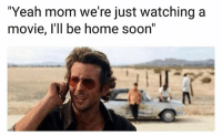 """Funny, Lol, and Soon...: """"Yeah mom we're just watching a  movie, l'll be home soon"""" Lol"""
