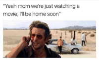 "Af, Funny, and Lmao: ""Yeah mom we're just watching a  movie, l'll be home soon"" Lmao im weak af 😂💀"