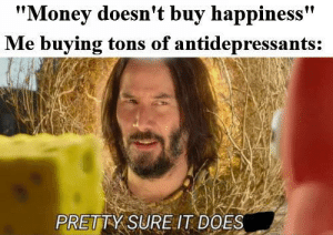 Yeah money buys serotonin: Yeah money buys serotonin