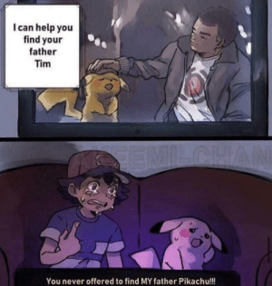 Yeah, Pikachu, where the fuck is Ash's father?!: Yeah, Pikachu, where the fuck is Ash's father?!