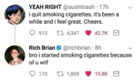 "Anime, Memes, and Smoking: YEAH RIGHT @sushitrash 17h  i quit smoking cigarettes. it's been a  while and i feel great. Cheers.  915 t 4347 42.7K  Rich Brian@richbrian 8h  bro i started smoking cigarettes because  of u wtf  170 口1.809 15.BK <p>Top 10 Anime Betrayals via /r/memes <a href=""https://ift.tt/2K60ill"">https://ift.tt/2K60ill</a></p>"