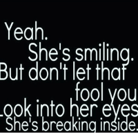 YEP: Yeah  She's smilin  But don't let tha  fool you  ook into her eves  She's breaking inšide. YEP