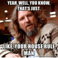 Oh house rules...  I think The Dude would be a bard. What do you think?  - Meg: YEAH, WELL YOU KNOW,  THAT'S JUST  ALIKE YOUR HOUSE RULE  LMAI Oh house rules...  I think The Dude would be a bard. What do you think?  - Meg