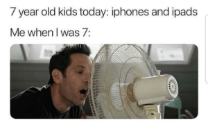 Please tell me I wasnt the only one via /r/funny https://ift.tt/2LWEjxw: / year old kids today: iphones and ipads  Me when I was 7: Please tell me I wasnt the only one via /r/funny https://ift.tt/2LWEjxw