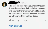 disney ride: years ago  This was the best making-out ride in the park,  it was slow and very dark and when you were  with your girlfriend very convenient to cuddle  up and smersch, its been known for decades  as Adventures Thru Her Inner Space.  VIEW 6 REPLIES