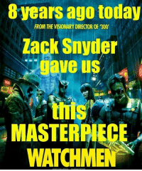 """Memes, Watchmen, and 🤖: years ago today  FROM THE VISIONARY DIRECTOR OF '300'  Zack Snyder  ve us  MASTERPIEC  WATCHMEN Meant for yesterday but yeah Facebook glitched on me.   This is still one of the greatest comic book movies of the modern era and it's almost hard to believe that a lot of people deemed it to be """"impossible to adapt"""" since the late 1980's. At least that was the case until our very own Zack Snyder came along and showed how it wasn't really all that difficult if you have an imagination and an understanding of the story that Watchmen was trying to tell.   (Simi)"""