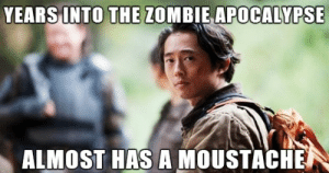 Funny, Memes, and Walking Dead: YEARS INTO THE ZOMBIE APOCALYPSE  ALMOST HAS A MOUSTACHE 35 Funny Walking Dead Memes That Make A Zombie Apocalypse Worth It