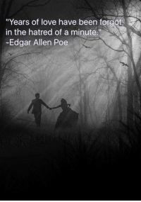 """Love Memes: """"Years of love have been forgot  in the hatred of a minute.""""  Edgar Allen Poe"""