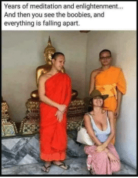 <p>Truly blessed. 🙂👏😂</p>: Years of meditation and enlightenment..  And then you see the boobies, and  everything is falling apart. <p>Truly blessed. 🙂👏😂</p>