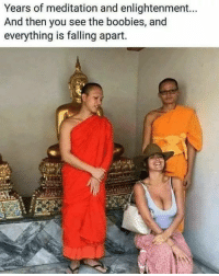 Mission failed.: Years of meditation and enlightenment...  And then you see the boobies, and  everything is falling apart. Mission failed.