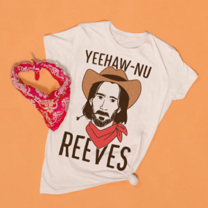 "Yee-haw! Show your love for cowboys and actress and celebrity boyfriend Keanu Reeves with this ""Yeehaw-nu Reeves"" design!: YEEHAW-NU  REEVES Yee-haw! Show your love for cowboys and actress and celebrity boyfriend Keanu Reeves with this ""Yeehaw-nu Reeves"" design!"